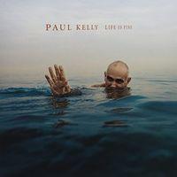 Paul Kelly - Life Is Fine (Aus)