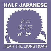 Half Japanese - Hear The Lions Roar [Vinyl]