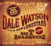 Dale Watson - Live At The Big T Roadhouse -chicken Shit & Bingo