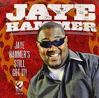 Jaye Hammer - Jaye Hammer's Still Got It