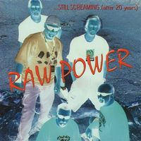 Raw Power - Still Screaming (After 20 Years)