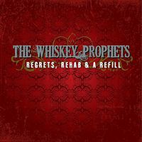 Whiskey Prophets - Regrets Rehab & A Refill