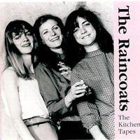 Raincoats - Kitchen Tapes