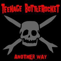 Teenage Bottlerocket - Another Way