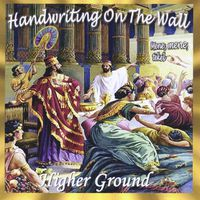 Higher Ground - Handwriting on the Wall