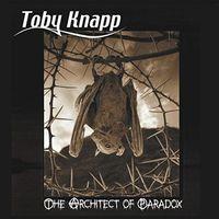 Toby Knapp - The Architect Of Paradox
