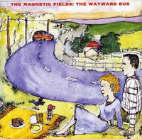 The Magnetic Fields - Wayward Bus & Distant Plastic Trees