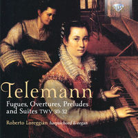Roberto Loreggian - Fugues Overtures Preludes & Suites TWV 31-32