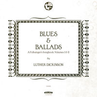 Luther Dickinson - Blues & Ballads (A Folksinger's Songbook) Volumes I & II