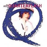 Quarterflash - Harden My Heart - Best of