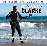 Stanley Clarke - Definitive Collection