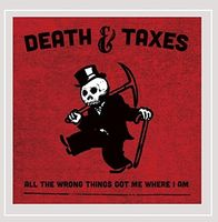 Death & Taxes - All The Wrong Things Got Me Where I Am