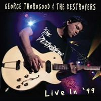 George Thorogood & The Destroyers - Live In 99 [Reissue]