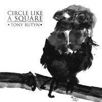 Tony Butyn - Circle Like a Square