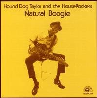 Hound Dog Taylor & the Houserockers - Natural Boogie