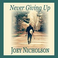 Joey Nicholson - Never Giving Up