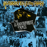 Slaughter & The Dogs - Slaughterhouse Tapes