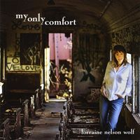 Lorraine Nelson Wolf - My Only Comfort