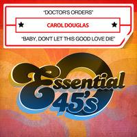 Carol Douglas - Doctor's Orders / Baby, Don't Let This Good Love Die