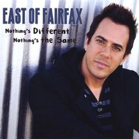 East Of Fairfax - Nothing'S Different Nothing'S