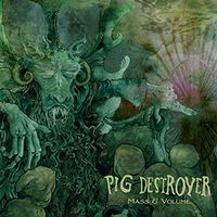 Pig Destroyer - Pig Destroyer : Mass & Volume