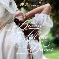 Amanda Shires - Down Fell The Doves [Download Included]