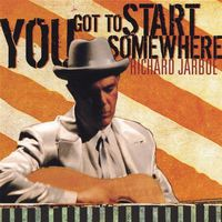 Richard Jarboe - You Got To Start Somewhere
