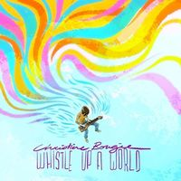 Christine Bougie - Whistle Up A World