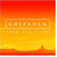 Grizfolk - From The Spark EP (Bonus Track)