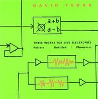 David Tudor - 3 Works for Live Electronics