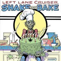 Left Lane Cruiser - Shake And Bake (Dig)