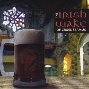 Irish Wake of Cruel Seamus