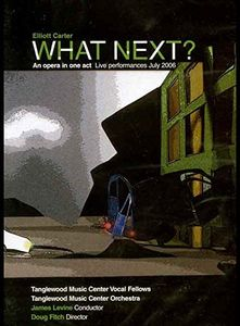 Elliott Carter: What Next an Opera in One Act