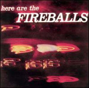 Here Are the Fireballs