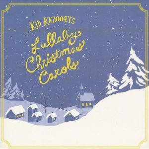 Kid Kazooey's Lullaby Christmas Carols