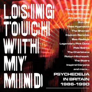 Losing Touch With My Mind: Psychedelia In Britain 1986-1990 /  Various [Import]