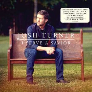 I Serve A Savior , Josh Turner