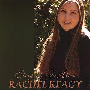 Keagy, Rachel : Sing It for Him