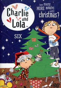 Charlie and Lola: Volume 6: How Many More Minutes Until Christmas?
