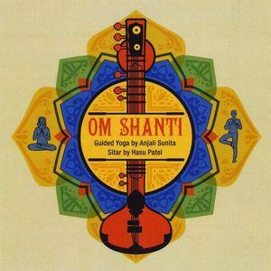Om Shanti: Guided Yoga By Anjali Sunita Sitar By H