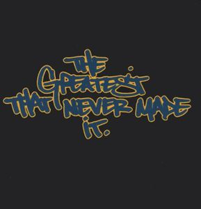 Greatest That Never Made It