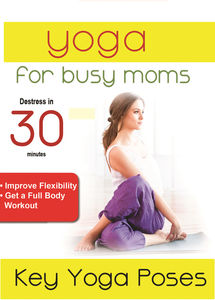 Yoga For Busy Moms: Key Yoga Poses