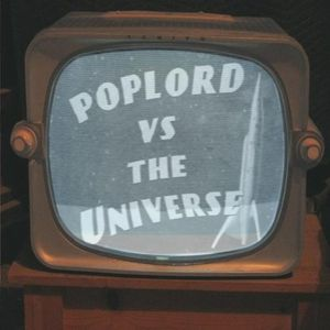 Poplord Vs the Universe