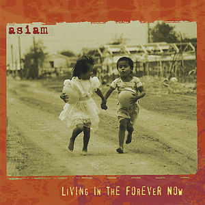 Asiam: Living in the Forever Now