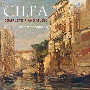 Francesco Cilea: Complete Piano Music