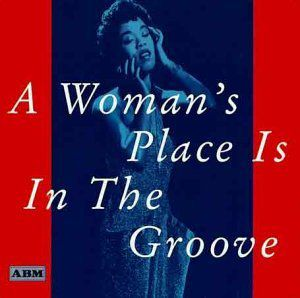 A Woman's Place Is In The Groove