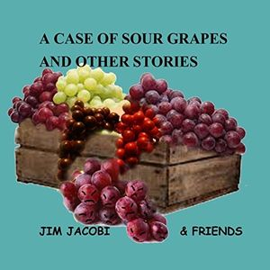 A Case of Sour Grapes & Other Stories