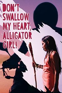 Don't Swallow My Heart Alligator Girl