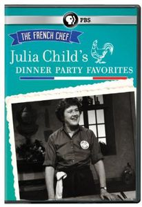 The French Chef: Julia Child's Dinner Party Favorites