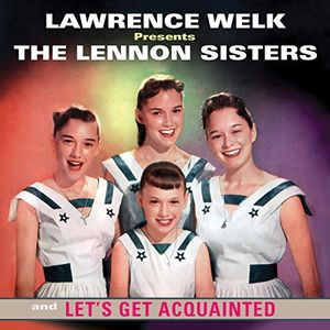 Lawrence Welk Presents The Lennon Sisters: Let's Get Acquainted , The Lennon Sisters